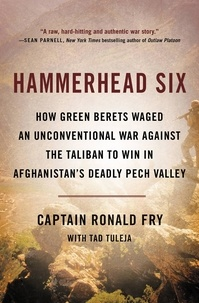 Ronald Fry et Tad Tuleja - Hammerhead Six - How Green Berets Waged an Unconventional War Against the Taliban to Win in Afghanistan's Deadly Pech Valley.