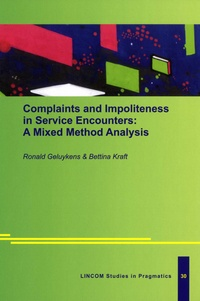 Ronald Geluykens et Bettina Kraft - Complaints and Impoliteness in Service Encounters: A Mixed Method Analysis.