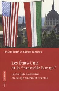 """Ronald Hatto - Les Etats-Unis et la """"nouvelle Europe"""" - La stratégie américaine en Europe centrale et orientale."""