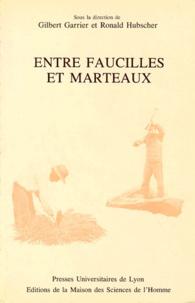Ronald Hubscher et Gilbert Garrier - ENTRE FAUCILLES ET MARTEAUX.
