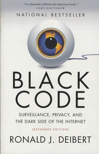 Ronald-J Deibert - Black Code - Surveillance, Privacy, and the Dark Side of the Internet.