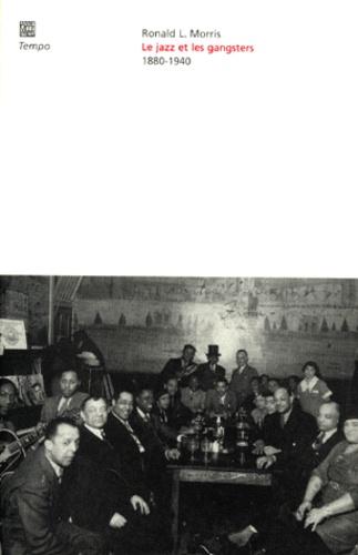Ronald-L Morris - Le jazz et les gangsters, 1880-1940.