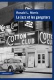 Ronald Morris - Le jazz et les gangsters (1880-1940).