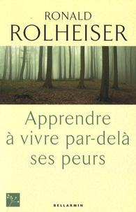 Ronald Rolheiser - Apprendre à vivre par-delà ses peurs.