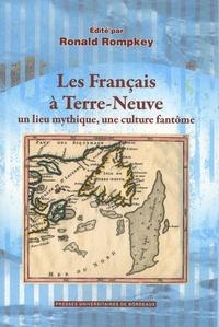 Ronald Rompkey - Les Français à Terre-Neuve - Un lieu mythique, une culture fantôme.