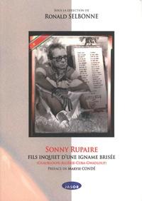Ronald Selbonne - Sonny Rupaire, fils inquiet d'une igname brisée - Guadeloupe-Algérie-Cuba-Gwadloup.