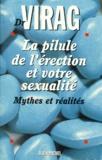 Ronald Virag - LA PILULE DE L'ERECTION ET VOTRE SEXUALITE. - Mythes et réalités.