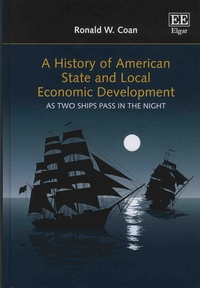 Ronald-W Coan - A History of American State and Local Economic Development - As Two Ships Pass in the Night.