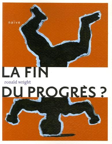 Ronald Wright - La Fin du progrès ?.