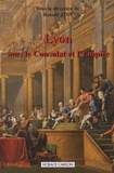 Ronald Zins - Lyon sous le Consulat et l'Empire - Actes du colloque de Lyon (15-16 avril 2005).