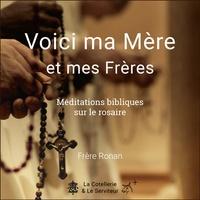 Ronan Blouin - Voici ma mère et mes frères - Méditations bibliques sur le rosaire.