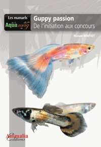 Ronan Boutot - Guppy passion - De l'initiation aux concours.