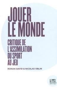 Ronan David et Nicolas Oblin - Jouer le monde - Critique de l'assimilation du sport au jeu.