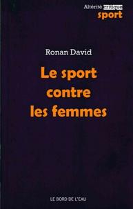 Ronan David - Le Sport contre les femmes.