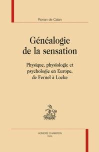 Ronan de Calan - Généalogie de la sensation - Physique, physiologie et psychologie en Europe, de Fernel à Locke.
