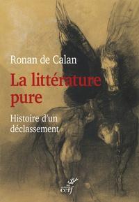 Ronan de Calan - La littérature pure - Histoire d'un déclassement.