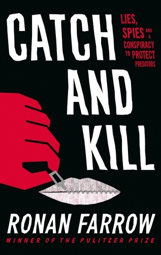 Catch and Kill. Lies, Spies and a Conspiracy to Protect Predators