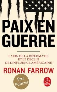 Ronan Farrow - Paix en guerre - La fin de la diplomatie et le déclin de l'influence américaine.