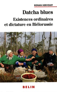 Ronan Hervouet - Datcha blues - Existences ordinaires et dictature en Biélorussie.