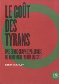 Ronan Hervouet - Le goût des tyrans - Une ethnographie politique du quotidien en Biélorussie.