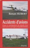 Ronan Hubert - Accidents d'avions - Causes et conséquences, les conseils d'un expert pour les passagers et les professionnels.