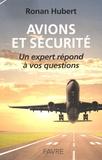 Ronan Hubert - Avions et sécurité - Un expert répond à vos questions.