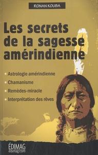 Ronan Kouba - Les secrets de la sagesse amérindienne.