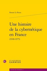 Ronan Le Roux - Une histoire de la cybernétique en France (1948-1975).
