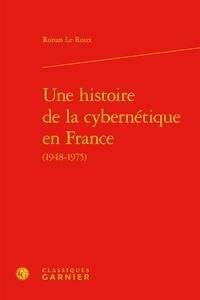 Ronan Le Roux - Une histoire de la cybernetique en france (1948-1975).