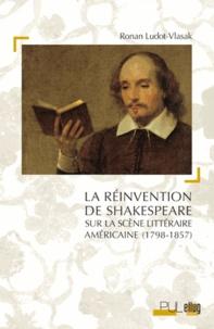 Ronan Ludot-Vlasak - La réinvention de Shakespeare sur la scène littéraire américaine (1798-1857).