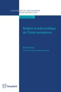 Ronan McCrea et Isabelle Blake–James - Religion et ordre juridique de l'Union européenne.