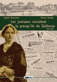Ronan Naudin et Sophie Housiere - Les journaux racontent - Tome 1, La presqu'île de Quiberon (1895-1899).