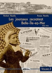 Ronan Naudin et Sophie Houssiere - Les journaux racontent - Tome 2, Belle-Ile-en-mer (1900-1904).