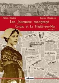Ronan Naudin et Sophie Houssiere - Les journaux racontent - Tome 3, Carnac et la Trinité-sur-Mer (1895-1899).