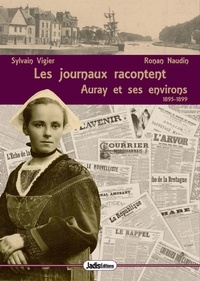 Ronan Naudin et Sophie Houssiere - Les journaux racontent - Tome 4, Auray et ses environs 1895-1899.