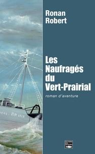 Ronan Robert - Les naufragés du Vert-Prairial.