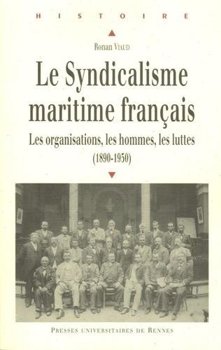 Ronan Viaud - Le syndicalisme maritime français - Les organisations, les hommes, les luttes (1890-1950).