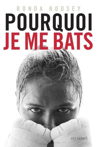 Pourquoi je me bats - Ronda Rousey - Format ePub - 9782352044833 - 15,99 €