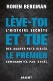 Ronen Bergman - Lève-toi et tue le premier - L'histoire secrète des assassinats ciblés commandités par Israël.