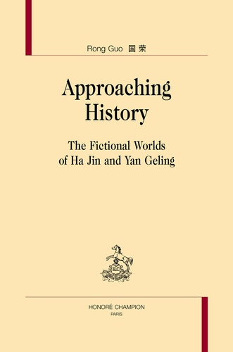 Rong Guo - Approaching History - The Fictional Worlds of Ha Jin and Yan Geling.
