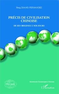 Rong Zhang-Fernandez - Précis de civilisation chinoise - De ses origines à nos jours.