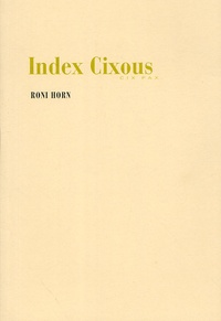 Roni Horn - Index Cixous - Cix Pax.
