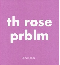 Roni Horn - The rose prblm.
