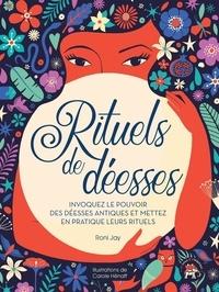 Roni Jay - Rituels de déesses - Invoquez le pouvoir des déesses antiques et mettez en pratique leurs rituels.