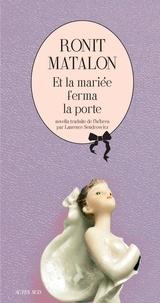 Ronit Matalon - Et la mariée ferma la porte.