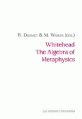 Ronny Desmet et Michel Weber - Whitehead, the Algebra of Metaphysics - Applied Process Metaphysics Summer Institute Memorandum.