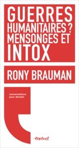 Rony Brauman - Guerres humanitaires ? mensonges et intox.