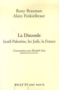 Rony Brauman et Alain Finkielkraut - La discorde - Israël-Palestine, les Juifs, la France.