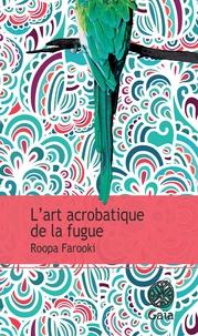 Roopa Farooki - L'art acrobatique de la fugue.