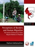 Ropharat Aphijanyatham - Perceptions of Borders and Human Migration - The Human (In)Security of Shan Migrant Workers in Thailand.